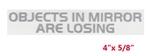 "Objects In Mirror Are Losing Outside Rearview Decal 4""x5/8"""