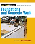 Taunton Press 070993 Taunton's For Pros By Pros: Foundations and Concrete Work Paperback 288 pages  Published 2008