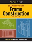 Taunton Press 071226 Taunton's Graphic Guide to Frame Construction Paperback 240 pages with 605 drawings  Published 2009