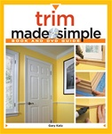 Taunton Press 071227 Taunton's Trim Made Simple Book and DVD Guide Paperback and Companion DVD 9 3/16 x 10 7/8 in. 112 pages, with 337 photographs and 10 drawings  Published 2009