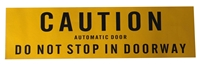 """Caution Automatic Door Do Not Stop In Doorway"" Yellow Double Sided Decal"