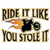 Ride It Like You Stole It Motorcycle Biker T-shirt