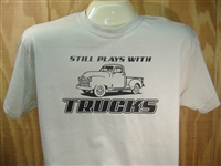 Still Plays With Trucks Funny Car/Truck-Guy T-shirt 100% Cotton S-XXXL