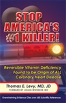 Stop America's #1 Killer: Reversible Vitamin Deficiency Found to be Origin of ALL Coronary Heart Disease - By: Thomas E. Levy, MD, JD