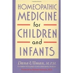 Homeopathic Medicine for Children and Infants by Dana Ullman