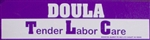 """Doula - Tender Labor Care"" Bumper Sticker"