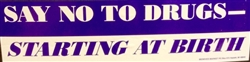 """Say No to Drugs Starting at Birth"" Bumper Sticker"