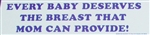 """Every Baby deserves the Breast"" Bumper Sticker"