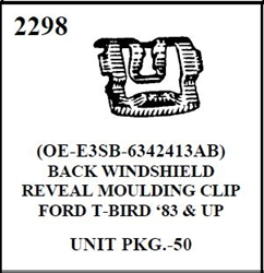 W-E 2298 BACK WINDSHEILD REVEAL MOLDING CLIP , FORD T BIRD, 83 AND UP