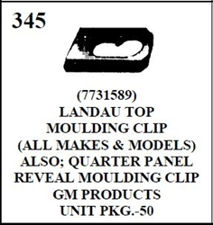 W-E 0345 LANDAU TOP MOULDING CLIP, ALSO, QUATER PANEL, REVEAL MOULDING CLIP