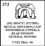 W-E 0373 REVEAL MOULDING CLIP, WINDSHIELD UPPER AND REAR WINDOW GENERAL MOTORS