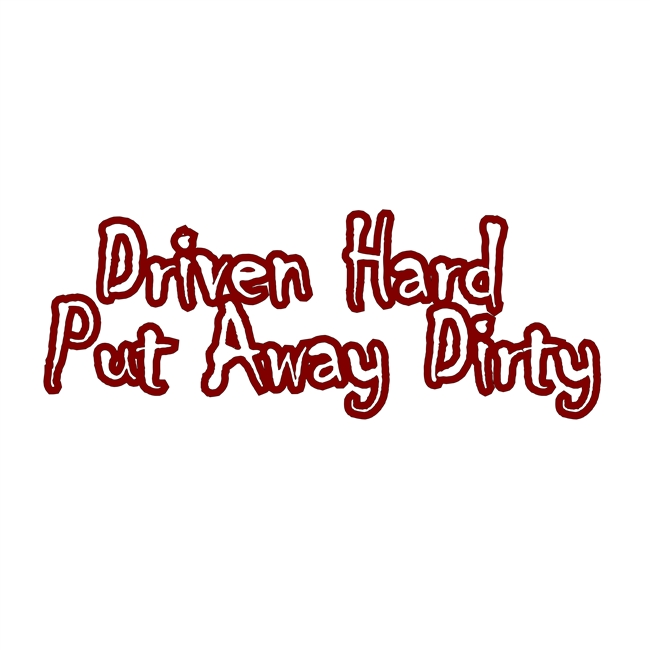 Driven Hard Put Away Dirty Decal