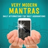 Very Modern Mantras: Daily Affirmations for Daily Aggravations