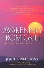 AWAKENING FROM GRIEF, 2nd edition by John Welshons