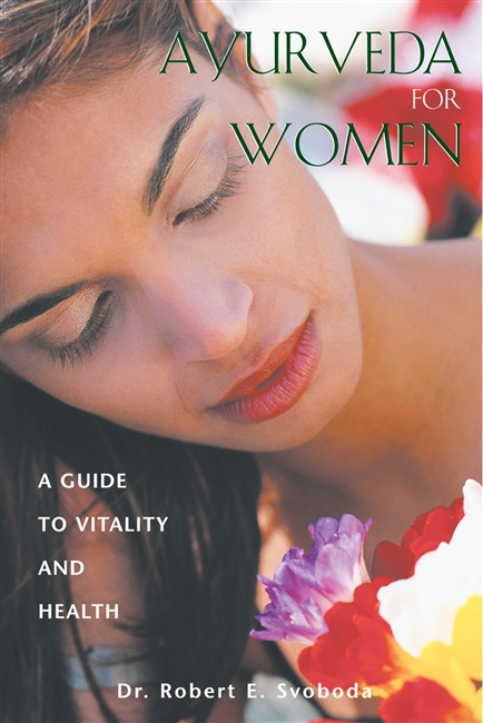 AYURVEDA FOR WOMEN by Dr. Robert E. Svoboda