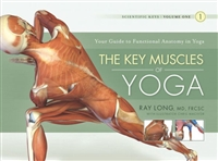 The Key Muscles of Yoga: Scientific Keys Volume I by Ray Long, Chris Macivor