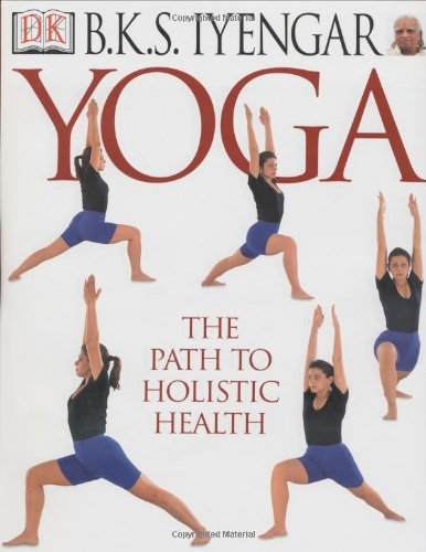 YOGA, The Path to Holistic Health by BKS Iyengar.