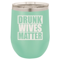 "12oz ""Drunk Wives Matter"" designed Polar Camel Stemless Wine Tumbler w/ Clear Lid"
