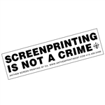 Screen Printing Is Not A Crime Sticker