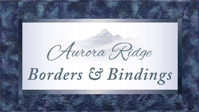 Aurora Ridge Individual Block Border and Binding Pack - SOLD OUT!!