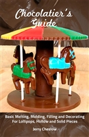 Chocolatier's Guide: Richly Illustrated 40-page Guide to Molding,3-D, Painting with Chocolate,Filled Pieces