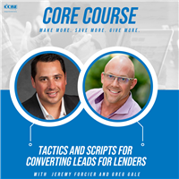 CORE Course - Tactics and Scripts for Converting Leads for Lenders