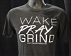 Wake, Pray, Grind T-Shirt