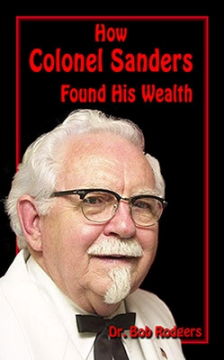 How Colonel Sanders Found His Wealth