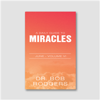 A Daily Guide to Miracles Volume VI - June