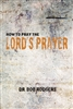 How To Pray The Lord's Prayer