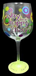 'WHY LIMIT HAPPY TO AN HOUR' WINE GLASS