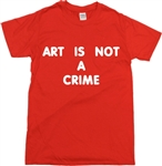 Art Is Not A Crime T-Shirt - Retro Hip Hop, Graffiti, S-XXL, Various Colours, Tshirt Top, Street Art