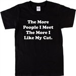 Cat Unisex T-Shirt - 'The More I Like My Cat' Pet Quote, Animals Various Colours, S-XXL, Pets, Animals, Humour, Funny, Love, Tshirt Top, Unisex