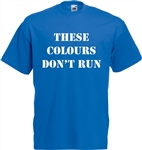 'These Colours Don't Run' T-Shirt - Football, Ultra, Hooligan, Various Colours, Fan Shirt, Soccer, Terrace Culture,