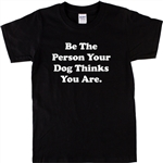 Dog T-Shirt Unisex - 'Be The Person' Pet Quote, Animals, Various Colours, S-XXL Pets, Animals, Humour, Funny, Love, Tshirt Top,