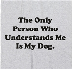 Dog T-Shirt - 'Only Person Who Understands Me' Pet Quote, Various Colours, S-XXL, Pets, Animals, Humour, Funny, Love, Tshirt Top, Unisex