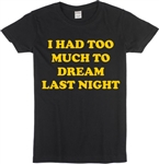 I Had Too Much To Dream Last Night Ladies Fit T-Shirt - Various Colours, Psychedelic Furs, 1960's, Counter Culture, Mod, Top