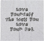 'Love Yourself' Unisex T-Shirt - Pet Quote, Animals Various Colours, S-XXL, Pets, Animals, Humour, Funny, Love, Tshirt Top,