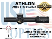 "ATHLON ARES ETR 1-10x24 ATMR3 FFP IR MIL UHD <STRONG><FONT COLOR = ""RED""> ANTICIPATED 1/30/21</FONT></STRONG>"