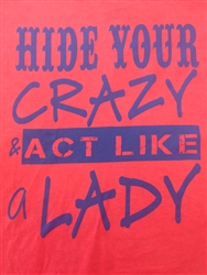 Hide your crazy and act like a lady!