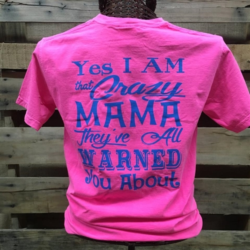 Yes I'm that Crazy Mama they've all warned you about