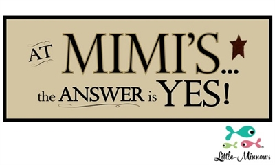 The Answer is Yes at Mimis Sign www.Little-Minnows.com