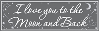 I Love You to the Moon and Back Sign Little-Minnows.com