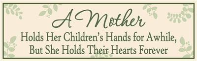 A Mother Holds Her Children's Hands For Awhile But She Holds Their Hearts Forever Wood Sign