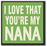 I love That You Are My Nana Sign