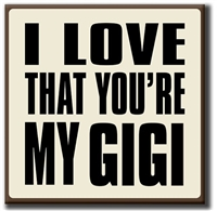I Love That You're My Gigi Sign At Little-Minnows.com