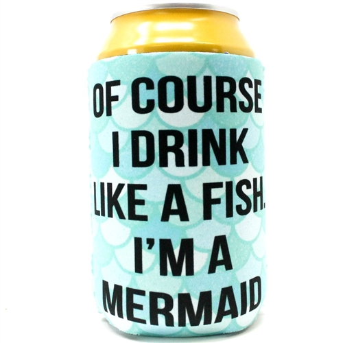 df53327d2 Of course i drink like a fish i am a mermaid wholesale koozie by ...