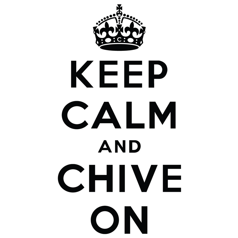 Stay calm and chive on