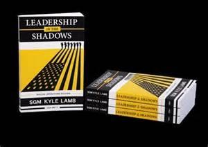 """Leadership in the Shadows"" By Ret. SGM Kyle E. Lamb"