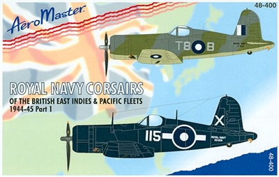 AeroMaster 48-400 Royal Navy Corsairs of the British East Indies & Pacific Fleets 1944-45, Part 1